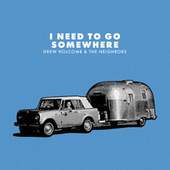 I Need to Go Somewhere de Drew Holcomb