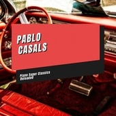 Piano Super Classics Reloaded de Pablo Casals