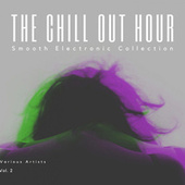 The Chill Out Hour (Smooth Electronic Collection), Vol. 2 de Various Artists