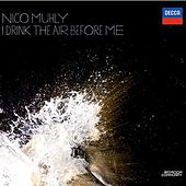 Nico Muhly:  I Drink the Air Before Me by Nico Muhly