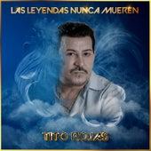 Las Leyendas Nunca Mueren de Tito Rojas