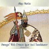Swingin' With Prince Igor And Tannhäuser (Remastered 2021) by Skip Martin