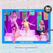 Tudo Pra Mim (Ao Vivo) de BFF Girls
