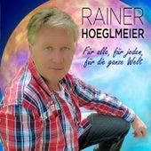 Für alle, für jeden, für die ganze Welt by Rainer Hoeglmeier