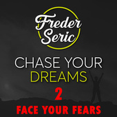 Chase Your Dreams 2: Face Your Fears by Freder Seric