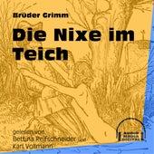 Die Nixe im Teich (Ungekürzt) by Brüder Grimm