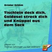 Tischlein deck dich, Goldesel streck dich und Knüppel aus dem Sack (Ungekürzt) by Brüder Grimm