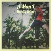 A Man I Hardly Know by Various Artists