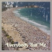 Everybody But Me by Various Artists