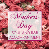 Mother's Day Soul And R&B Accompaniment de Various Artists