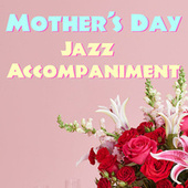 Mother's Day Jazz Accompaniment by Various Artists