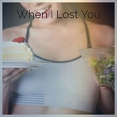 When I Lost You by Various Artists