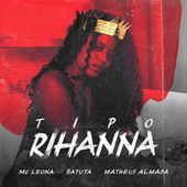 Tipo Rihanna de Batuta Mc Leona
