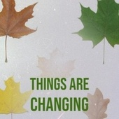 Things Are Changing by Various Artists