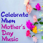Celebrate Mum Mother's Day Music by Various Artists