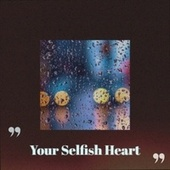 Your Selfish Heart von Various Artists