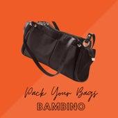 Pack Your Bags de Bambino