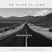 Un Viaje Al Ayer (Versiones Acústicas) von Marcelo Frez