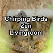 Chirping Birds Zen Livingroom by Nature Bird Sounds