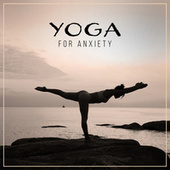 Yoga for Anxiety – Meditation, Focus, Calm Down by Asian Traditional Music