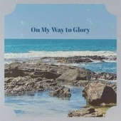 On My Way to Glory by Various Artists