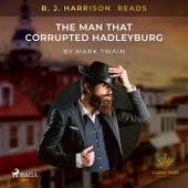 B. J. Harrison Reads the Man That Corrupted Hadleyburg by Mark Twain