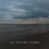 Git Off My Horse by Various Artists