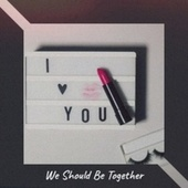 We Should Be Together by Various Artists
