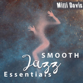 SMOOTH Jazz Essentials (Ultimate Smooth Instrumental Music, Making Love BGM, Easy Smooth Listening, Relaxing Soulful Jazz, Exciting Background, Sensual Confinement) de Milli Davis