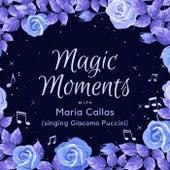 Magic Moments with Maria Callas (Singing Giacomo Puccini) by Maria Callas