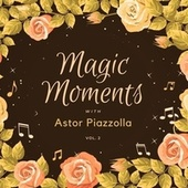 Magic Moments with Astor Piazzolla, Vol. 2 von Astor Piazzolla