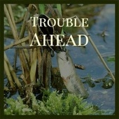 Trouble Ahead by Various Artists
