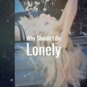 Why Should I Be Lonely by Various Artists