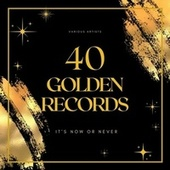 It's Now or Never (40 Golden Records) by Various Artists
