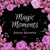 Magic Moments with Johnny Burnette, Vol. 1 by Johnny Burnette