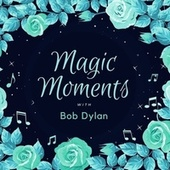 Magic Moments with Bob Dylan de Bob Dylan