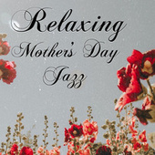 Relaxing Mother's Day Jazz von Various Artists