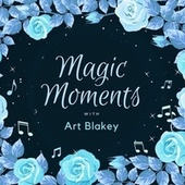 Magic Moments with Art Blakey von Art Blakey