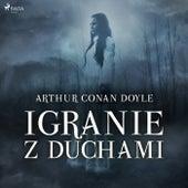 Igranie z duchami von Sir Arthur Conan Doyle