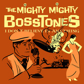 I DON'T BELIEVE IN ANYTHING by The Mighty Mighty Bosstones