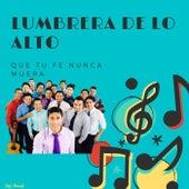 QUE TU FE NUNCA MUERA (Radio Edit) by Lumbrera De Lo Alto