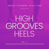 High Heels Grooves (Smooth Afterwork House Tunes), Vol. 2 von Various Artists