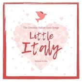 Little Italy (The Greatest Italian Love Songs) de Various Artists