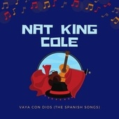 Vaya Con Dios (The Spanish Songs) by Nat King Cole