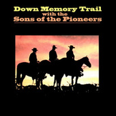 Down Memory Trail With Sons of the Pioneers by The Sons of the Pioneers