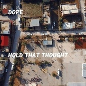 Hold That Thought by Dope