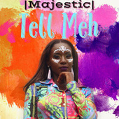 Tell Meh by Majestic
