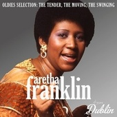 Oldies Selection: The Tender, the Moving, the Swinging di Aretha Franklin