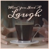When You Need A Laugh by Various Artists