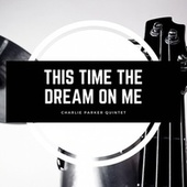 This Time the Dream On Me by Charlie Parker